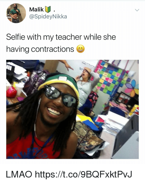 Lmao, Selfie, and Teacher: Malik  @SpideyNikka  Selfie with my teacher while she  having contractions LMAO https://t.co/9BQFxktPvJ