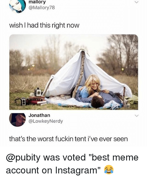 "Instagram, Meme, and Memes: mallory  @Mallory78  wish I had this right now  WIS  Jonathan  @LowkeyNerdy  that's the worst fuckin tent i've ever seen @pubity was voted ""best meme account on Instagram"" 😂"