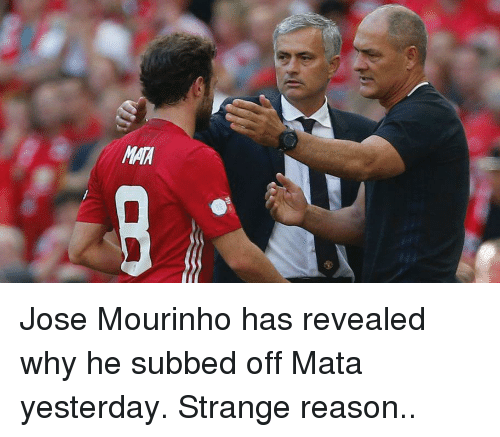 MAM Jose Mourinho Has Revealed Why He Subbed Off Mata ...