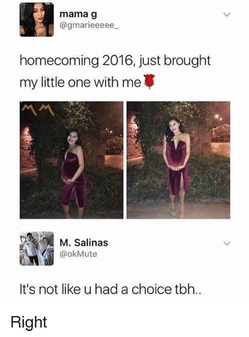 Memes, Tbh, and 🤖: mama g  @gmarieeeee  homecoming 2016, just brought  my little one with me  서서  M. Salinas  @okMute  It's not like u had a choice tbh.. Right