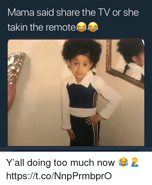Too Much, Mama, and She: Mama said share the TV or she  takin the remote Y'all doing too much now 😂🤦‍♂️ https://t.co/NnpPrmbprO
