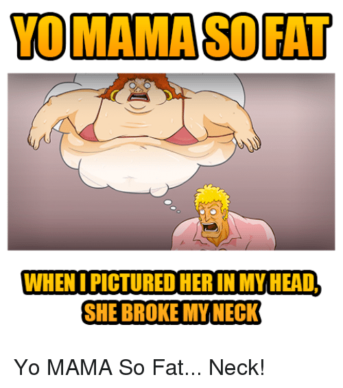 Memes, Fat, and 🤖: MAMASOFAT  WHENIPICTURED HER IN MY HEADH  SHE BROKE MY NECK Yo MAMA So Fat... Neck!