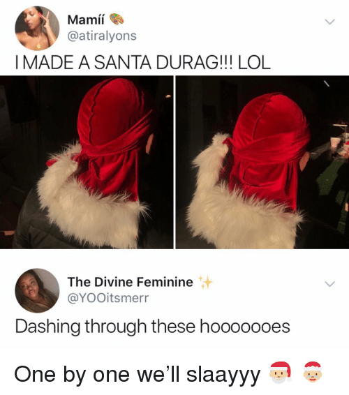 Durag, Lol, and Memes: Mami,  @atiralyons  IMADE A SANTA DURAG!!! LOL  The Divine Feminine  @YOOitsmerr  Dashing through these hooooooes One by one we'll slaayyy 🎅🏼 🤶🏼