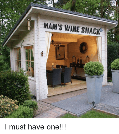 Mam S Wine Shack I Must Have One Meme On Me Me