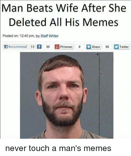 Man Beats Wife After She Deleted All His Memes Posted On 1240 Pm By