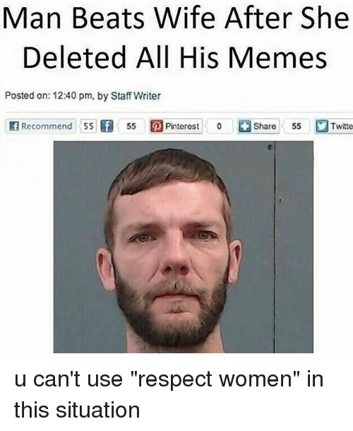 man beats wife after she deleted all his memes posted 23854072 ✅ 25 best memes about respect women respect women memes