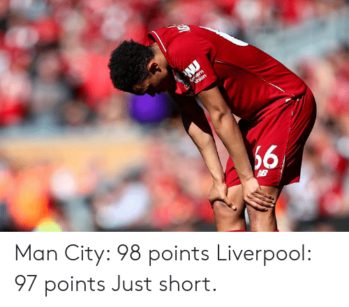 Liverpool F.C., Man City, and City: Man City: 98 points Liverpool: 97 points  Just short.