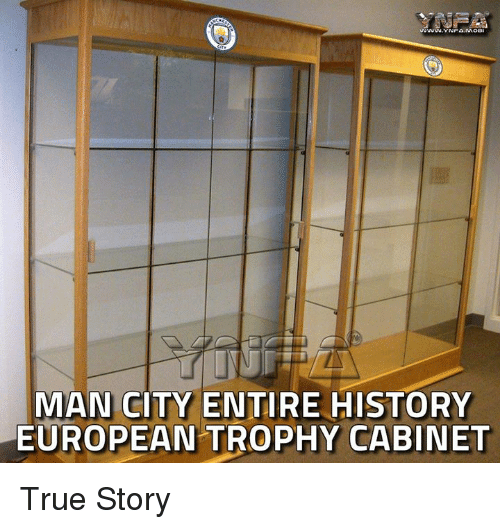 Memes True And History MAN CITY ENTIRE HISTORY EUROPEAN TROPHY CABINET Story