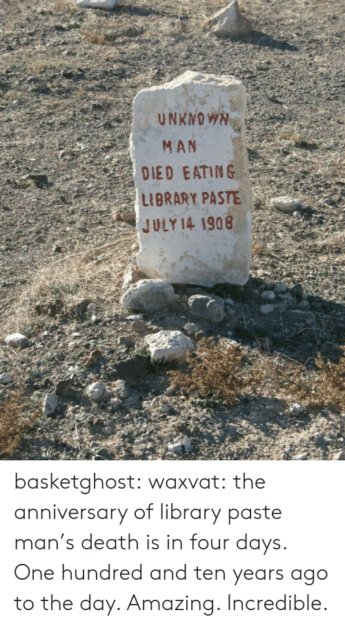 Target, Tumblr, and Blog: MAN  DIED EATING  LIBRARY PASTE  JULY 14 1908 basketghost: waxvat: the anniversary of library paste man's death is in four days.  One hundred and ten years ago to the day. Amazing. Incredible.