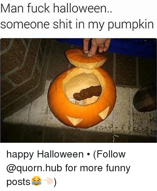 dank halloween and pumpkin man fuck halloween someone shit in my pumpkin happy