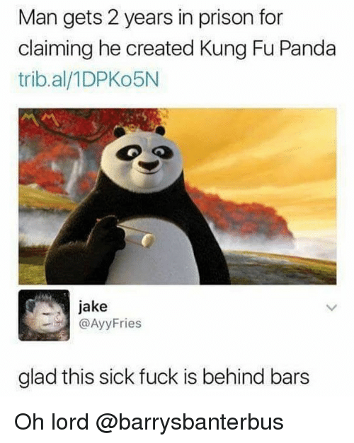 Prison, Panda, and Fuck: Man gets 2 years in prison for  claiming he created Kung Fu Panda  trib.al/1DPKo5N  jake  AyyFries  glad this sick fuck is behind bars Oh lord @barrysbanterbus