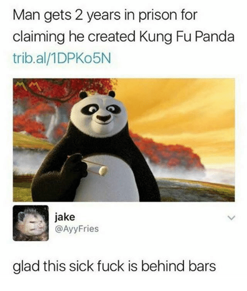 Memes, Prison, and Panda: Man gets 2 years in prison for  claiming he created Kung Fu Panda  trib.al/1DPKo5N  jake  @AyyFries  glad this sick fuck is behind bars