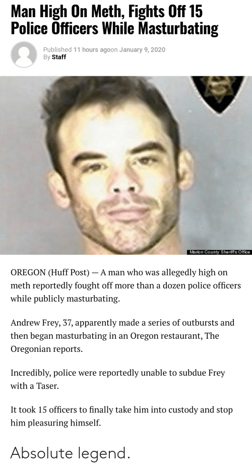 Man High On Meth Fights Off 15 Police Officers While Masturbating Published 11 Hours Agoon January 9 2020 By Staff Marion County Sheriff S Office Oregon Huff Post A Man Who Was