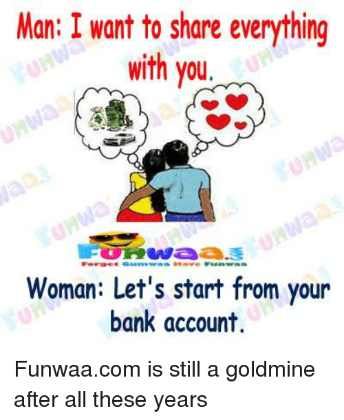 Bank, Com, and Account: Man: I want to share everything  with you  erge  Woman: Let's start from your  bank account.