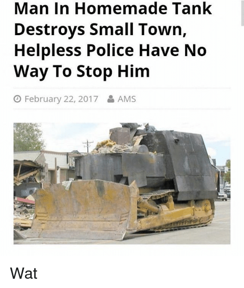 Man In Homemade Tank Destroys Small Town Helpless Police Have No