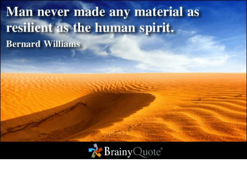Man Never Made Any Material As Resilient As The Human Spirit Bernard