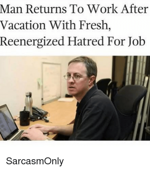 Fresh Funny And Memes Man Returns To Work After Vacation With