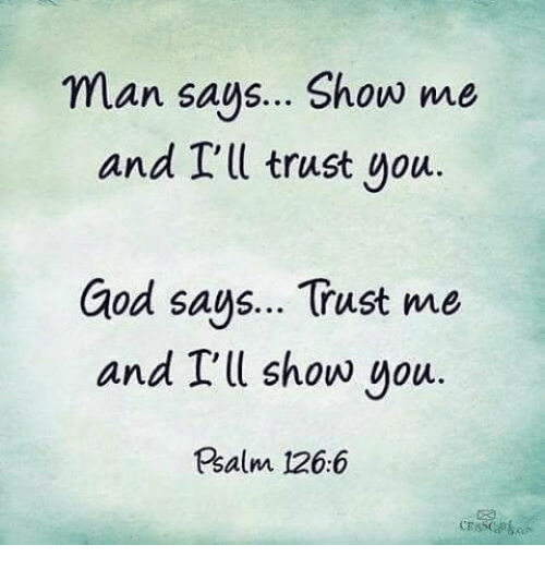 Man Says Show Me and I'll Trust You God Says Trust Me and I'll Show