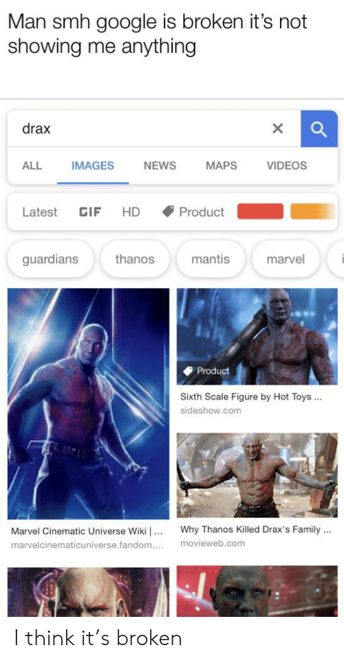 Man Smh Google Is Broken It's Not Showing Me Anything Drax X IMAGES