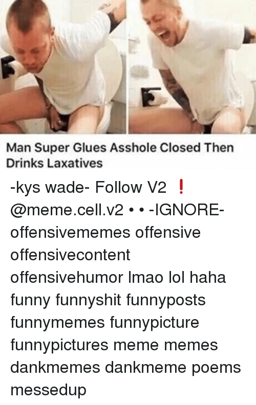 Memes, Poems, and 🤖: Man Super Glues Asshole Closed Then Drinks Laxatives -