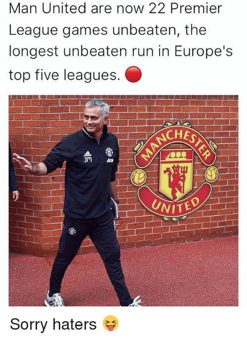 Memes, Premier League, and Run: Man United are now 22 Premier  League games unbeaten, the  longest unbeaten run in Europe's  top five leagues  JM  UNITED Sorry haters 😝