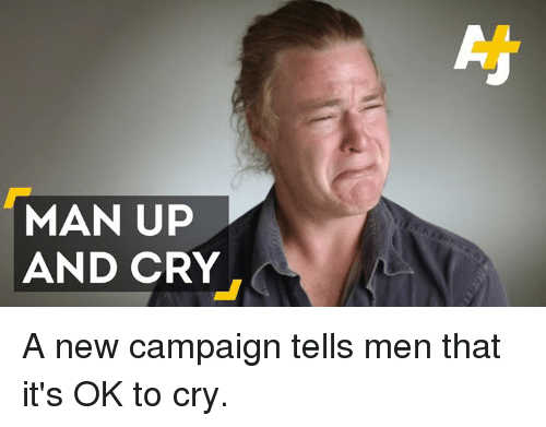 MAN UP AND CRY a New Campaign Tells Men That It's OK to ...