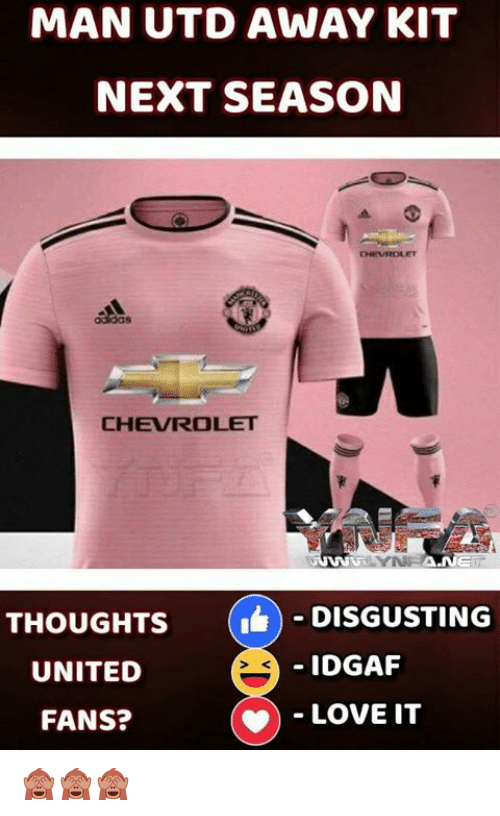 Love, Memes, and Chevrolet: MAN UTD AWAY KIT  NEXT SEASON  CHEVROLET  THOUGHTS (1 )-DISGUSTING  IDGAF  S K  UNITED  FANS?  ˇ-LOVE IT 🙈🙈🙈