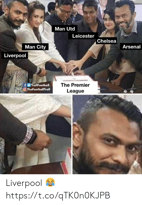 Arsenal, Chelsea, and Memes: Man Utd  Leicester  Chelsea  Arsenal  Man City  Liverpool  The Premier  League  OTheFootballTroll Liverpool 😂 https://t.co/qTK0n0KJPB