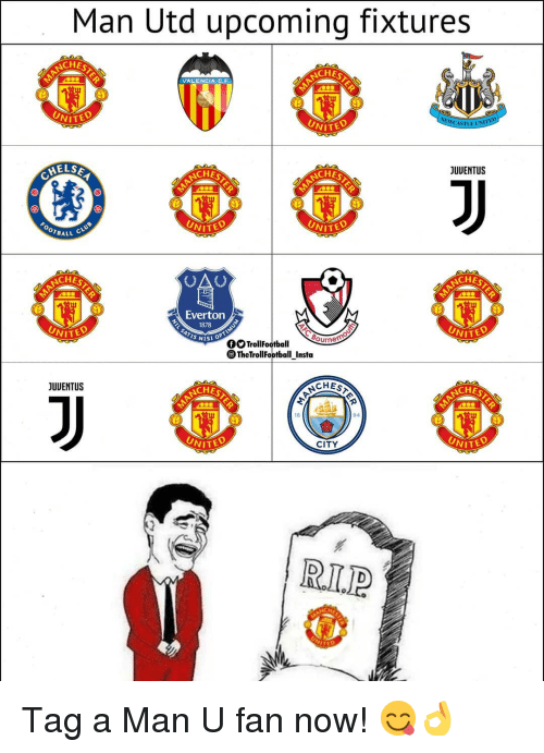 Everton, Memes, and 🤖: Man Utd upcoming fixtures  CHES  NCHE  VALENCIA C.F  EpYCASTLE UN  NITO  HELSE  CHES  JUUENTUS  NCHE  OTBALL  VİTEV  VİTEV  OA  CHES  CHES  Everton  1878  TheTrollFootball Insta  JUUENTUS  CHE  CHES  CHES  94  ITED  CITY  VİTEV  R.L.P Tag a Man U fan now! 😋👌