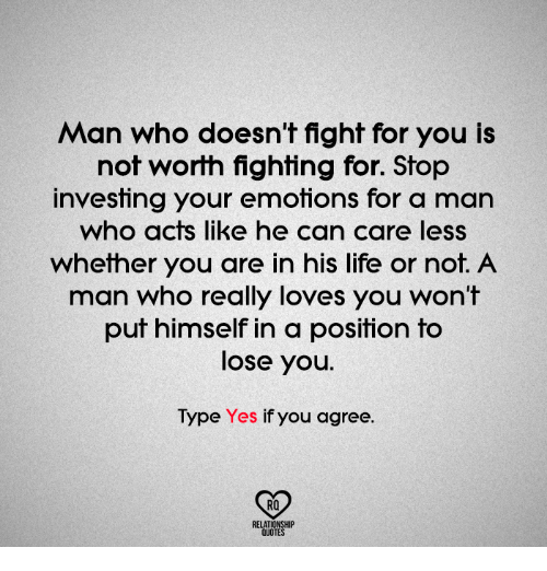 Man Who Doesnt Fight For You Is Not Worth Fighting For Stop