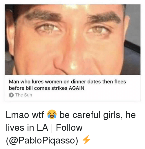 Girls, Lmao, and Memes: Man who lures women on dinner dates then flees  before bill comes strikes AGAIN  The Sun Lmao wtf 😂 be careful girls, he lives in LA | Follow ➞ (@PabloPiqasso) ⚡️