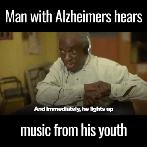 man with alzheimers hears and immediately he lights up music from 8277458 ✅ 25 best memes about alzheimer's alzheimer's memes
