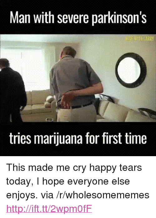 """Happy, Http, and Marijuana: Man with severe parkinson's  tries marijuana for first time <p>This made me cry happy tears today, I hope everyone else enjoys. via /r/wholesomememes <a href=""""http://ift.tt/2wpm0fF"""">http://ift.tt/2wpm0fF</a></p>"""