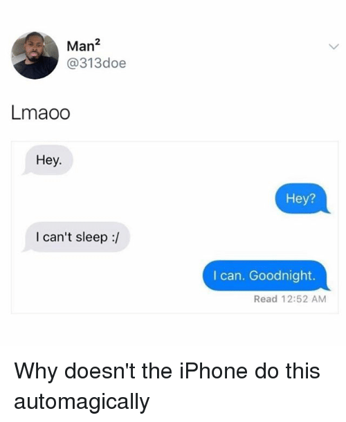 Iphone, Memes, and Sleep: Man2  @313doe  Lmaoo  Hey.  Hey?  I can't sleep :/  I can. Goodnight.  Read 12:52 AM Why doesn't the iPhone do this automagically