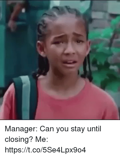 Memes, 🤖, and Can: Manager: Can you stay until closing?   Me: https://t.co/5Se4Lpx9o4