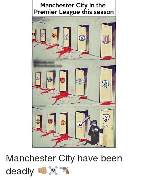 Memes, Premier League, and Manchester City: Manchester City in the  Premier League this seasor Manchester City have been deadly 👊🏽☠🔫