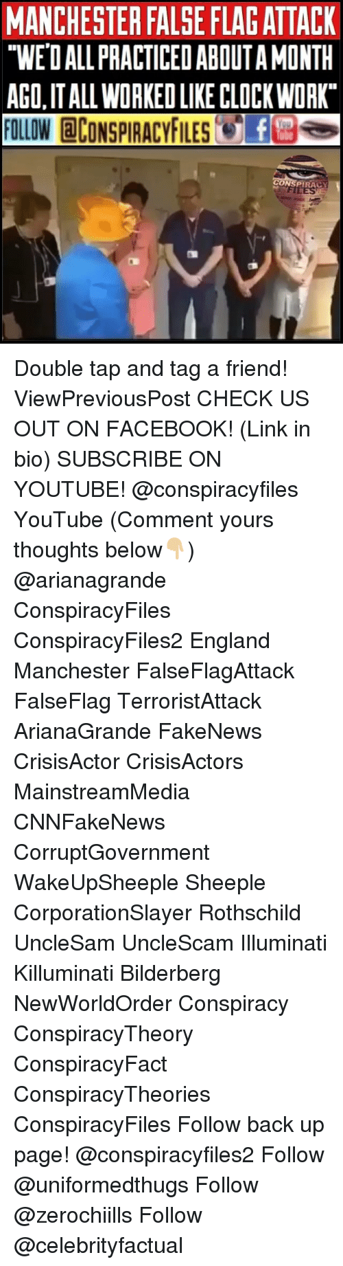 """England, Facebook, and Illuminati: MANCHESTER FALSE FLAGATTACK  """"WE'D ALL PRACTICED ABOUTA MONTH  AGO,IT ALL WORKED LIKE CLOCKWORK  FOLLOW @CONSPIRACYFILESTE塁。  ONS  PIRACY Double tap and tag a friend! ViewPreviousPost CHECK US OUT ON FACEBOOK! (Link in bio) SUBSCRIBE ON YOUTUBE! @conspiracyfiles YouTube (Comment yours thoughts below👇🏼) @arianagrande ConspiracyFiles ConspiracyFiles2 England Manchester FalseFlagAttack FalseFlag TerroristAttack ArianaGrande FakeNews CrisisActor CrisisActors MainstreamMedia CNNFakeNews CorruptGovernment WakeUpSheeple Sheeple CorporationSlayer Rothschild UncleSam UncleScam Illuminati Killuminati Bilderberg NewWorldOrder Conspiracy ConspiracyTheory ConspiracyFact ConspiracyTheories ConspiracyFiles Follow back up page! @conspiracyfiles2 Follow @uniformedthugs Follow @zerochiills Follow @celebrityfactual"""