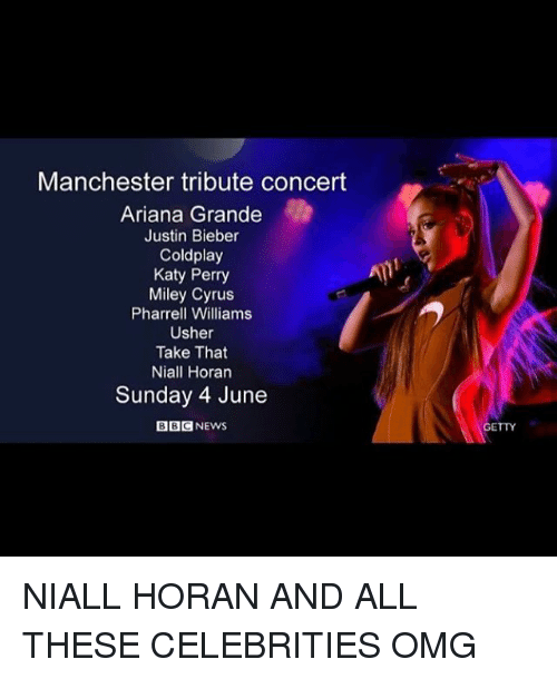 Ariana Grande, Coldplay, and Justin Bieber: Manchester tribute concert  Ariana Grande  Justin Bieber  Coldplay  Katy Perry  Miley Cyrus  Pharrell Williams  Usher  Take That  Niall Horan  Sunday 4 June  GETTY NIALL HORAN AND ALL THESE CELEBRITIES OMG