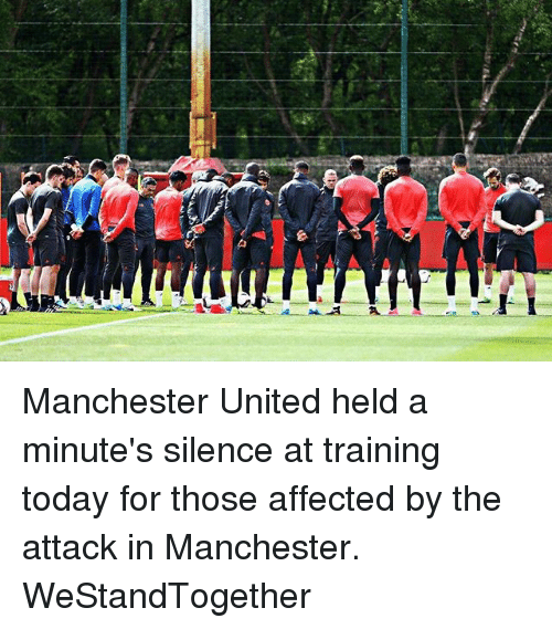 Memes, Manchester United, and Today: Manchester United held a minute's silence at training today for those affected by the attack in Manchester. WeStandTogether