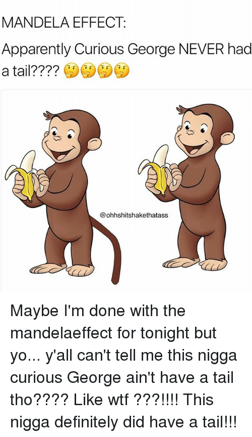 Apparently Definitely And Memes MANDELA EFFECT Curious George NEVER Had A Tail