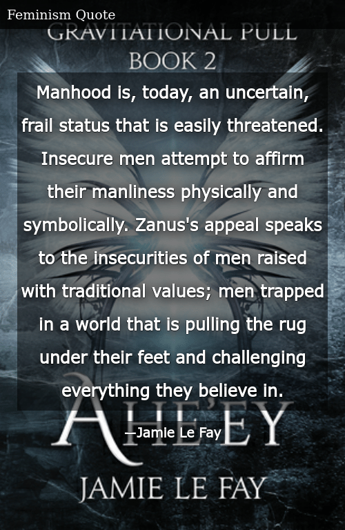 Manhood Is Today an Uncertain Frail Status That Is Easily ...