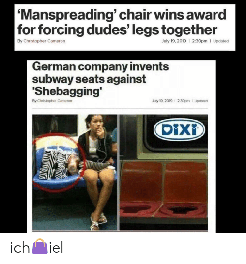 Subway, Chair, and German (Language): 'Manspreading' chair wins award  |for forcing dudes' legs together  By Christopher Cameron  July 19, 2019 I 2:30pm Updated  German company invents  subway seats against  'Shebagging'  July 19, 2019 2:30pm I Updated  By Christopher Cameron  DiXi ich👜iel