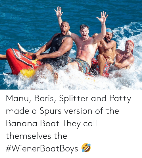 Banana, Spurs, and Boat: Manu, Boris, Splitter and Patty made a Spurs version of the Banana Boat  They call themselves the #WienerBoatBoys 🤣