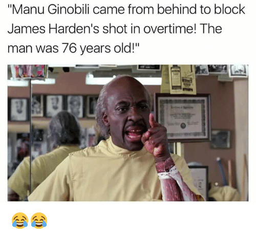 """Manu Ginobili, Old, and James: """"Manu Ginobili came from behind to block  James Harden's shot in overtime! The  man was 76 years old!"""" 😂😂"""