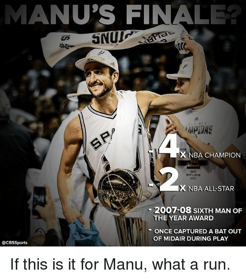Memes, Nba, and Run: MANU'S FINALE  X NBA CHAMPION  X NBA ALLSTAR  2007-08 SIXTH MAN OF  THE YEAR AWARD  ONCE CAPTURED A BAT OUT  OF MIDAIR DURING PLAY  @CBSSports If this is it for Manu, what a run.