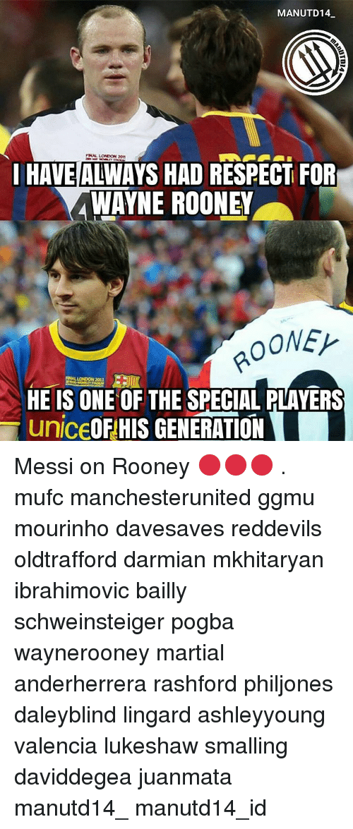 Memes, London, and Messi: MANUTD 14  HAVE ALWAYS HAD RESPECT FOR  WAYNE ROONEY  OONEY  LONDON 20u  HE IS ONE THE SPECIAL RLAYERS  uniceOF HIS GENERATION Messi on Rooney 🔴🔴🔴 . mufc manchesterunited ggmu mourinho davesaves reddevils oldtrafford darmian mkhitaryan ibrahimovic bailly schweinsteiger pogba waynerooney martial anderherrera rashford philjones daleyblind lingard ashleyyoung valencia lukeshaw smalling daviddegea juanmata manutd14_ manutd14_id