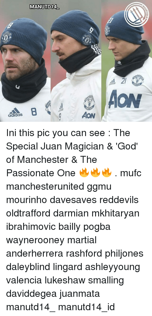 Memes, Manchester, and Martial: MANUTD14  NITE  AON Ini this pic you can see : The Special Juan Magician & 'God' of Manchester & The Passionate One 🔥🔥🔥 . mufc manchesterunited ggmu mourinho davesaves reddevils oldtrafford darmian mkhitaryan ibrahimovic bailly pogba waynerooney martial anderherrera rashford philjones daleyblind lingard ashleyyoung valencia lukeshaw smalling daviddegea juanmata manutd14_ manutd14_id