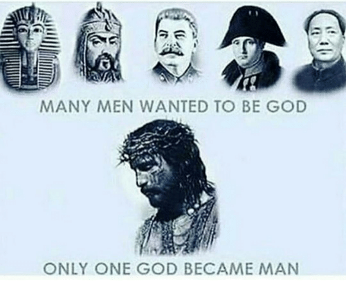 Image result for many men wanted to be god only one God became man