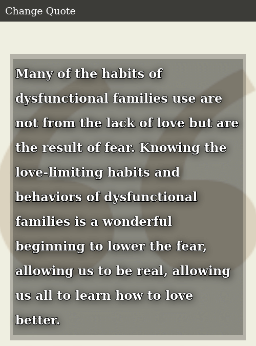 Many Of The Habits Of Dysfunctional Families Use Are Not From The