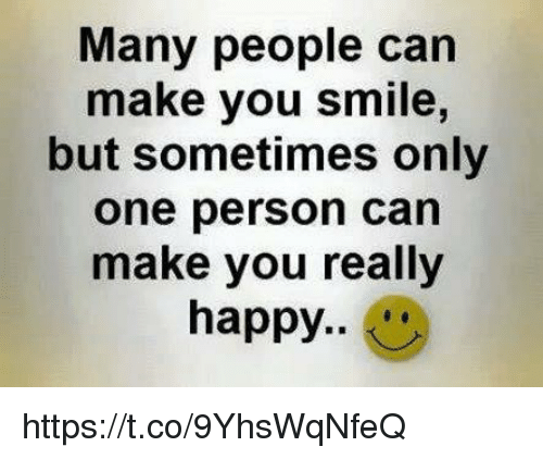 Many People Can Make You Smile But Sometimes Only One Person Can